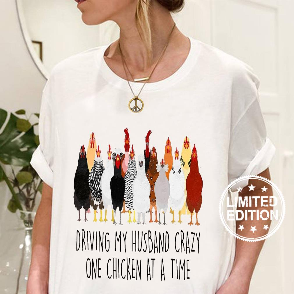 Driving my husband crazy one chicken at a time shirt ladies tee