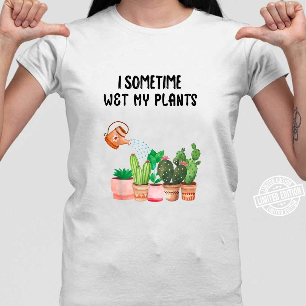 Sometimes I Wet My Plants Funny Gardening Shirt ladies tee