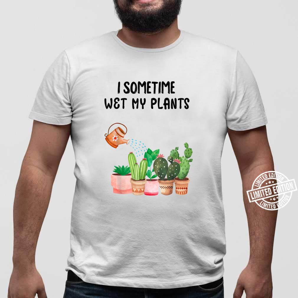 Sometimes I Wet My Plants Funny Gardening Shirt sweater