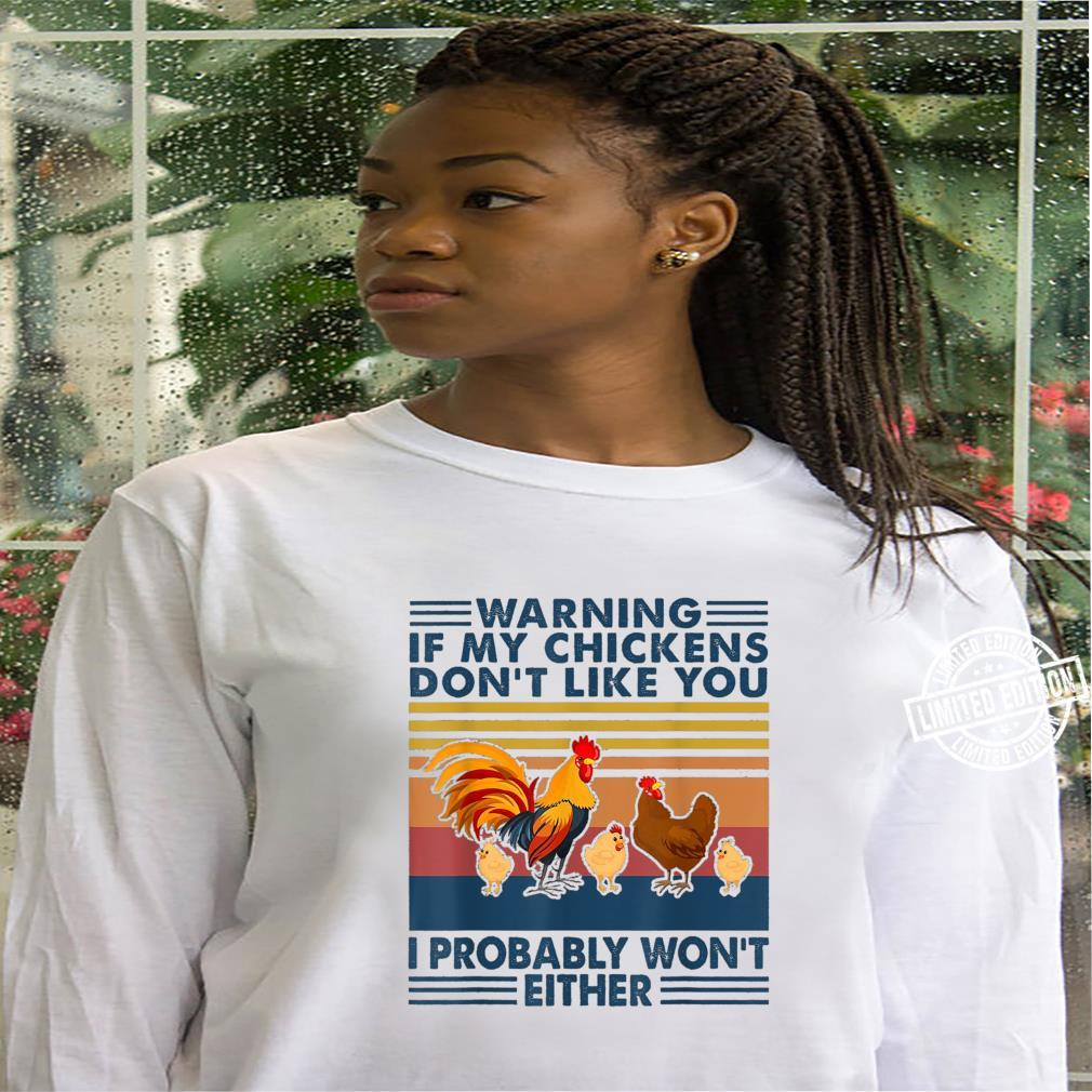 Warning If My Chickens Don't Like You Vintage Chicken Farmer Shirt hoodie
