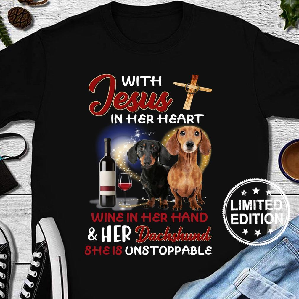 With jesus in her heart wine in her hand and her dachshund she is unstoppable shirt long sleeved