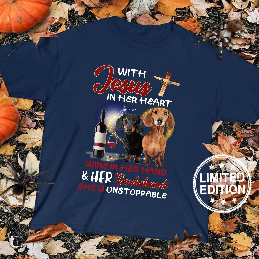 With jesus in her heart wine in her hand and her dachshund she is unstoppable shirt sweater