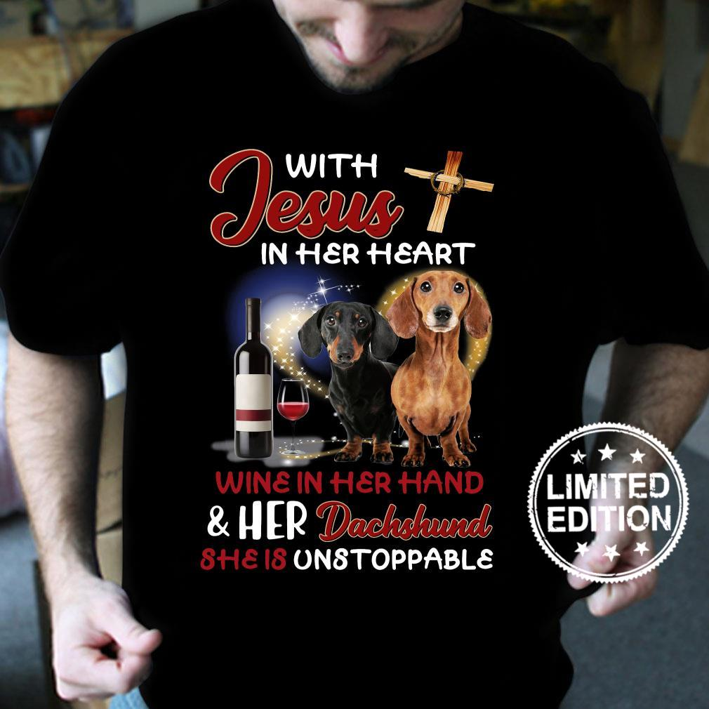 With jesus in her heart wine in her hand and her dachshund she is unstoppable shirt