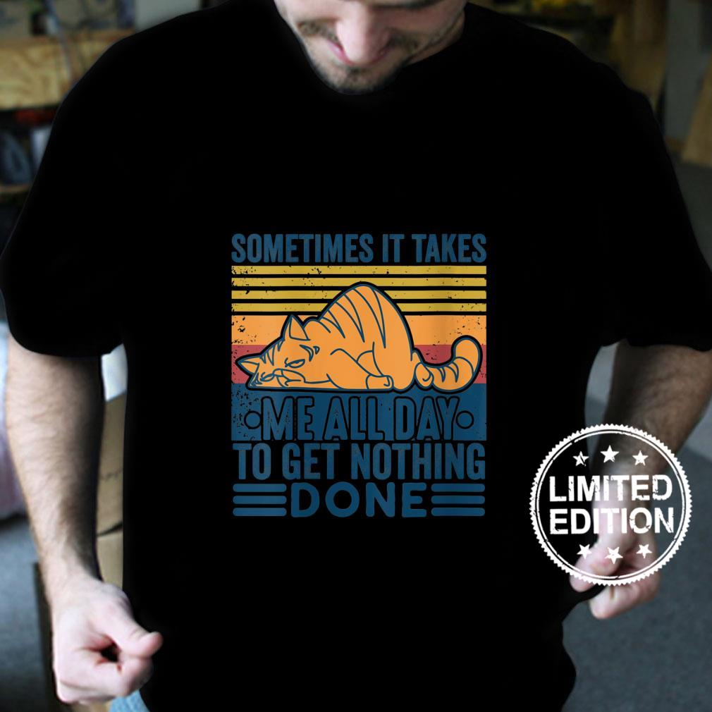 Womens Sometimes It Takes Me All Day To Get Nothing Done Cat Shirt