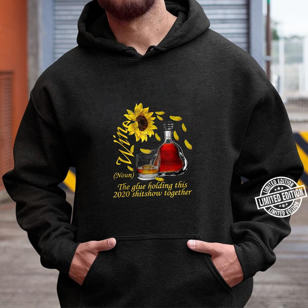 Wine The Glue Holding This 2020 Shitshow Together Shirt hoodie